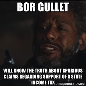 Saw Gerrera - bor gullet will know the truth about spurious claims regarding support of a state income tax