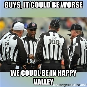 NFL Ref Meeting - Guys, it could be worse we coudl be in happy valley