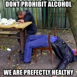drunk - Dont prohibit alcohol We are prefectly heAlthy