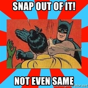 Batman Bitchslap - Snap out of it! not even same