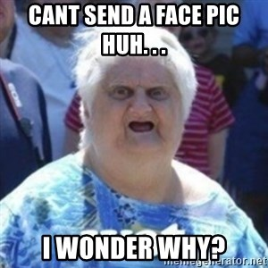 Fat Woman Wat - caNt send a face pic huh. . . I wonder why?