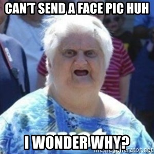 Fat Woman Wat - Can't send a Face pic huh I wonder why?