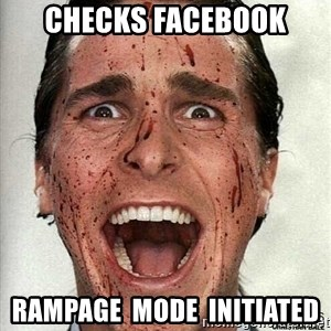 american psycho - Checks facebook rampage  mode  initiated