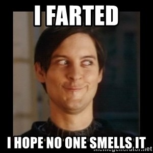 Tobey_Maguire - i farted i hope no one smells it