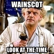 Doc Back to the future - WAINSCOT look at the time