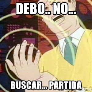 must not fap - debo.. no... buscar... partida