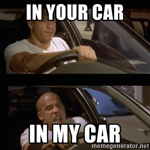 Vin Diesel Car - In your car  In my car
