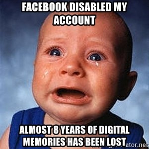 Crying Baby - Facebook disablEd my account Almost 8 Years of digital memories Has been lost