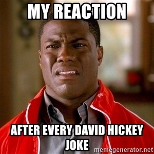 Kevin hart too - My reaction After every daviD hickey Joke