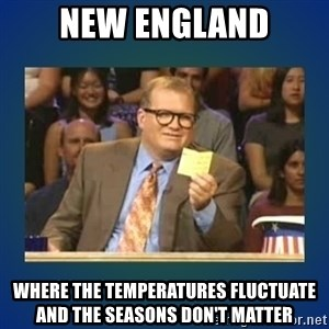 drew carey - New England Where the temperatures fluctuate and the seasons don't matter