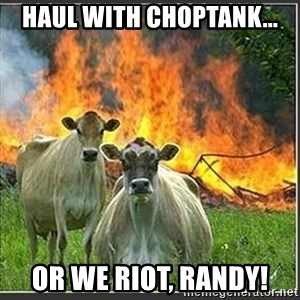 Evil Cows - Haul with choptank... or we riot, randy!