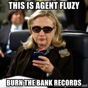 Hillary Clinton Texting - This is Agent Fluzy Burn the bank records