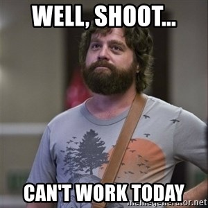 Alan Hangover - Well, Shoot... Can't work today