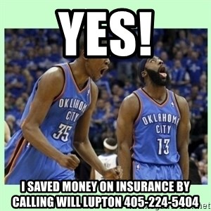durant harden - YES! I saved money on insurance by calling will lupton 405-224-5404