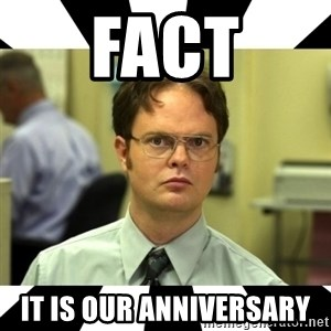 Dwight from the Office - FACT IT IS OUR ANNIVERSARY