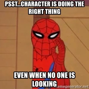 Spidermanwhisper - psst...character is doing the right thing even when no one is looking