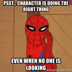 Spidermanwhisper - psst... character is doing the right thing even when no one is looking