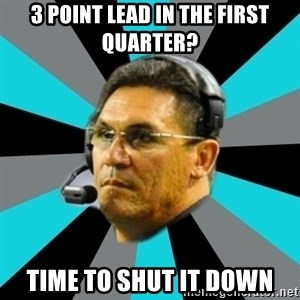 Stoic Ron - 3 point lead in the First Quarter? Time to Shut it down