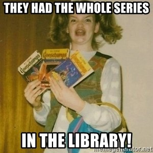 ermahgerd berks - They had the whole series in the library!