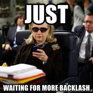 Texts from Hillary - Just  Waiting for more backlash