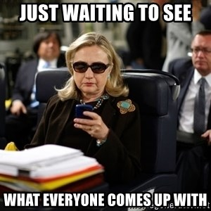 Texts from Hillary - Just waiting to see WHAT everyone comes up with