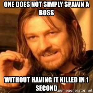 ODN - one does not simply spawn a boss without having it killed in 1 second