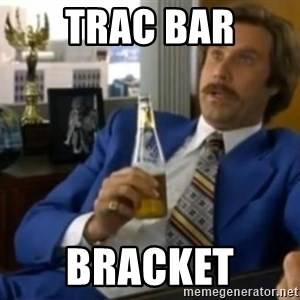 That escalated quickly-Ron Burgundy - Trac bar BraCket