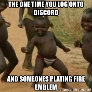 Black Kid - The one time you log onto discord and someones playing fire  emblem