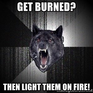 xymixihb - get burned? then light them on fire!