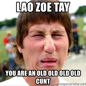 Disgusted Nigel - lao zoe tay you are an old old old old cunt