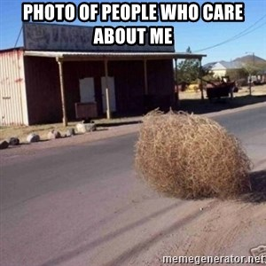 Tumbleweed - Photo of People who care about me