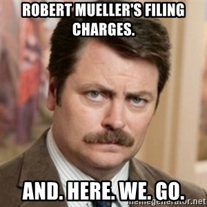 history ron swanson - Robert MUELLER'S filing charges. And. Here. We. Go.