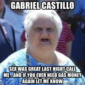 Fat Woman Wat - Gabriel castillo Sex was great last night call me ...and if you ever need gas money again let me know