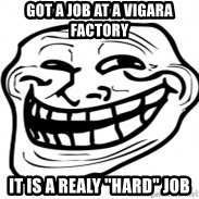 """Troll Face in RUSSIA! - Got a job at a vigara factory It is a realy """"hard"""" job"""