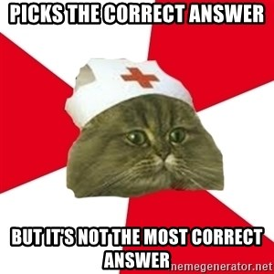 Nursing Student Cat - Picks the correct answer But it's not the most correct answer