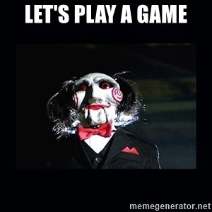 saw jigsaw meme - Let's play a game