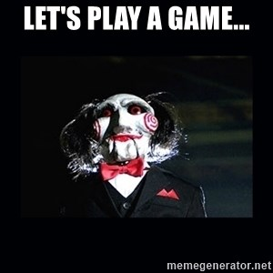 saw jigsaw meme - Let's play a game...
