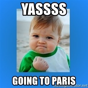 yes baby 2 - Yassss Going to Paris