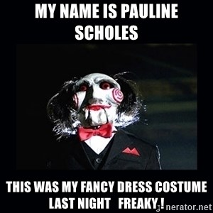 saw jigsaw meme - My name is pauline scholes  This was my fancy dress costume last night   Freaky !