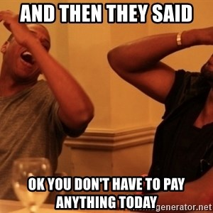 Jay-Z & Kanye Laughing - And then they said  ok you don't have to pay anything today