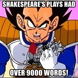 Over 9000 - Shakespeare's plays had  Over 9000 words!
