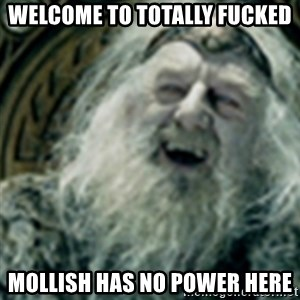 you have no power here - Welcome to totally fucked Mollish has no power here