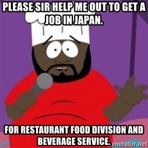 South Park Chef - Please sir help me out to get a job in Japan. For restaurant food division and beverage service.