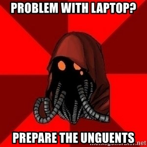 Advice Techpriest - problem with laptop? Prepare the unguents