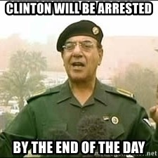 Baghdad Bob - Clinton will be arrested By the end of the day