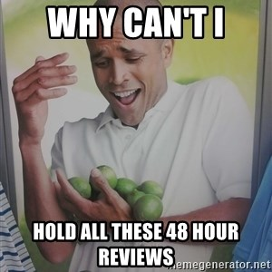 Limes Guy - WHY CAN'T I  HOld all these 48 hour reviews