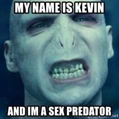 Angry Voldemort - My name is kevIn And im a sex predator