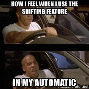 Vin Diesel Car - How i feel when i use the shifting feature in my automatic