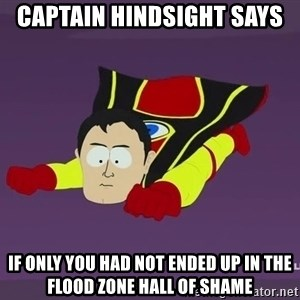 Captain Hindsight - captain hindsight says if only you had not ended up in the flood zone hall of shame