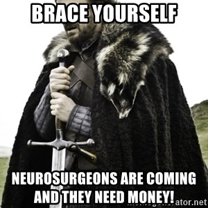 Ned Game Of Thrones - BRACE YOURSELF Neurosurgeons are coming                                   and they need money!